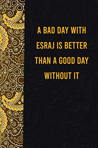 A bad day with esraj is better than a good day without it: funny notebook for presents, cute journal for writing, journaling & note taking, ... for relatives - quotes register for lovers