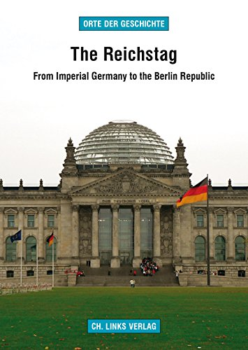 The Reichstag: From Imperial Germany to the Berlin Republic (»Historic Places«)