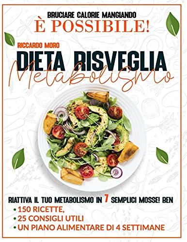 Dieta Risveglia Metabolismo: Bruciare Calorie Mangiando È Possibile!...