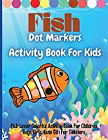 Fish Dot Markers Activity Book For Kids: Fish Lover Colorful Activity Book For Children Boys Girls, Cute Gift For Toddlers