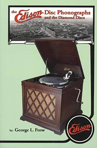 The Edison Disc Phonographs and the Diamond Discs: A history with illustrations