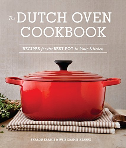 The Dutch Oven Cookbook: Recipes for the Best Pot in Your Kitchen Paperback – December 2, 2014