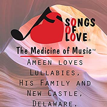 Ameen Loves Lullabies, His Family and New Castle, Delaware.