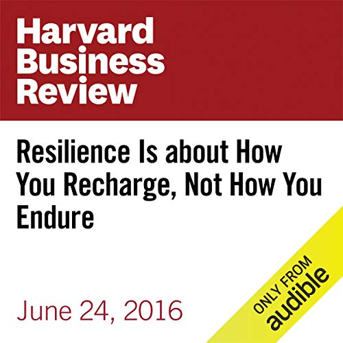 Resilience Is About How You Recharge, Not How You Endure  cover art
