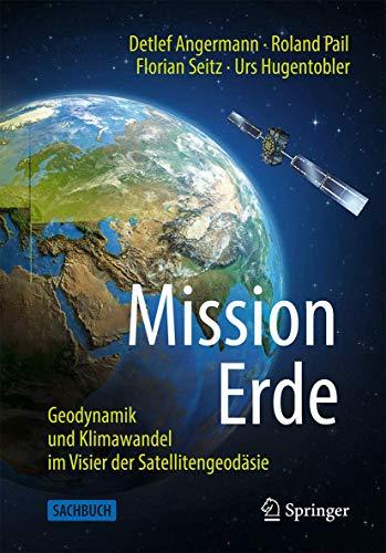 Mission Erde: Geodynamik und Klimawandel im Visier der Satellitengeodäsie