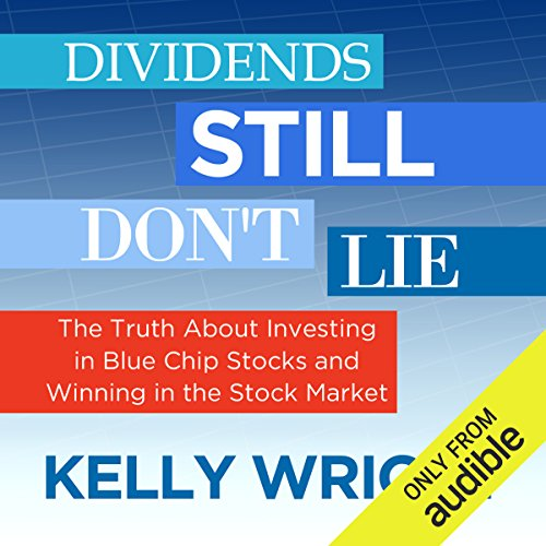 Dividends Still Don't Lie: The Truth About Investing in Blue Chip Stocks and Winning in the Stock Market cover art