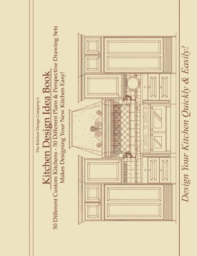 Kitchen Design Idea Book: Portfolio of 50 Custom Kitchen Layouts and Perspective drawings