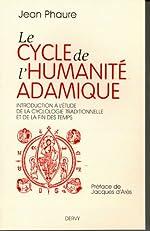 Le cycle de l'humanité adamique - Introduction à l'étude de la cyclologie traditionnelle et de la fin des Temps de Jean Phaure