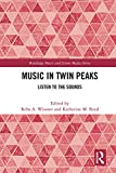 Music in Twin Peaks: Listen to the Sounds (English Edition)