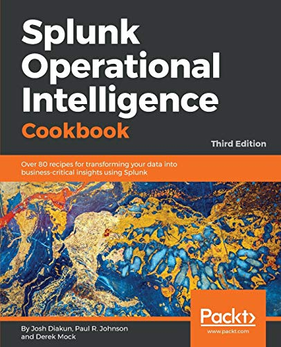 Splunk Operational Intelligence Cookbook: Over 80 recipes for transforming your data into business-c