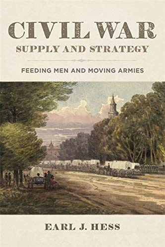 Civil War Supply and Strategy: Feeding Men and Moving Armies