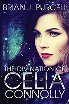 The Divination of Celia Connolly: A Magic Mystery by [Brian J. Purcell]