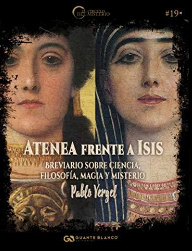 Atenea frente a Isis: Breviario sobre ciencia, filosofía, magia y misterio