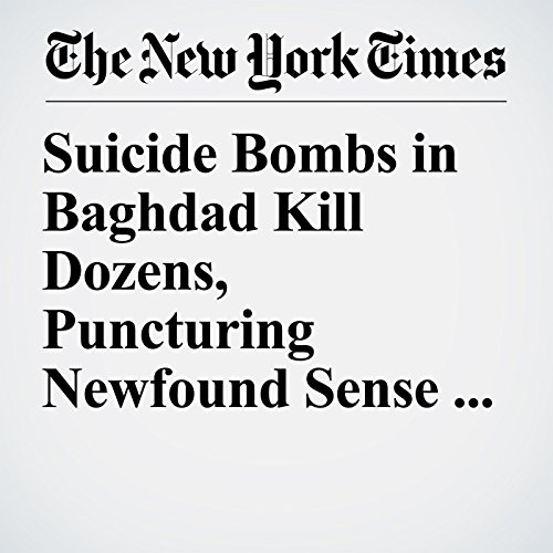 Suicide Bombs in Baghdad Kill Dozens, Puncturing Newfound Sense of Hope copertina