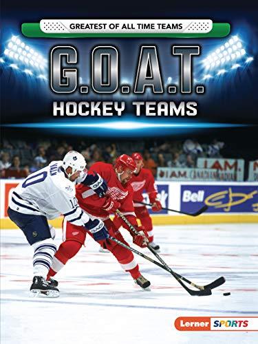 G.O.A.T. Hockey Teams (Lerner Sports: Greatest of All Time Teams)