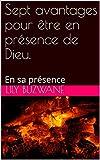 Sept avantages pour être en présence de Dieu.: En sa présence (Ton royaume vient Book 2) (English Edition)