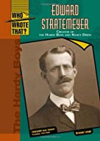 Edward Stratemeyer: Creator of the Hardy Boys and Nancy Drew (Who Wrote That?)