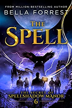 The Secret of Spellshadow Manor 6: The Spell by [Bella Forrest]