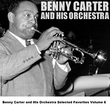Benny Carter and His Orchestra Selected Favorites Volume 6