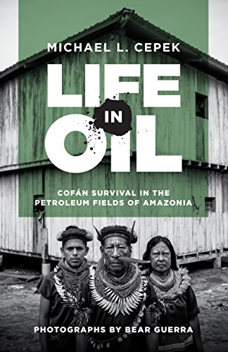 Life in Oil: Cofán Survival in the Petroleum Fields of Amazonia (English Edition)