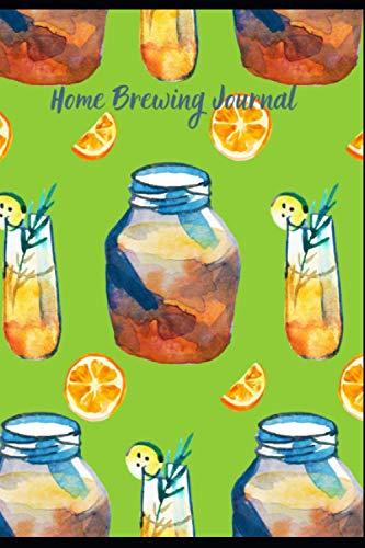 Home Brewing Journal: Kombucha Fermentation Journal. Journal For Home Brewing, Track & Record Your Kombucha Home Brews. Brew Log Book
