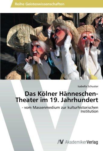 Das Kölner Hänneschen-Theater im 19. Jahrhundert: - vom Massenmedium zur kulturhistorischen Institution