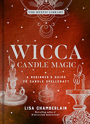 Wicca Candle Magic: A Beginner's Guide to Candle Spellcraft (Volume 3) (The Mystic Library)