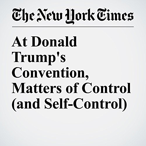 At Donald Trump's Convention, Matters of Control (and Self-Control) cover art