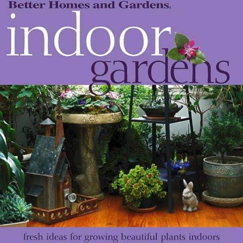 Indoor Gardens: Fresh Ideas for Growing Beautiful Plants Indoors (Better...