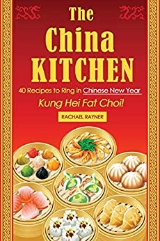 The China Kitchen: 40 Recipes to Ring in Chinese New Year - Kung Hei Fat Choi! by [Rachael Rayner]