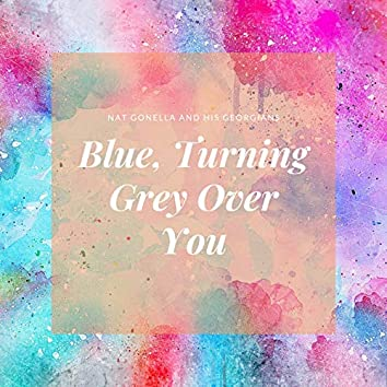 Blue, Turning Grey Over You