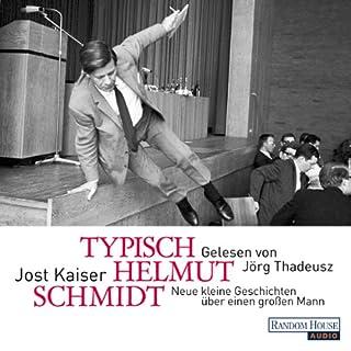 Typisch Helmut Schmidt     Neue kleine Geschichten über einen großen Mann              Autor:                                                                                                                                 Jost Kaiser                               Sprecher:                                                                                                                                 Jörg Thadeusz                      Spieldauer: 1 Std. und 17 Min.     11 Bewertungen     Gesamt 4,5
