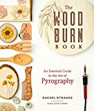 The Wood Burn Book: An Essential Guide to the Art of Pyrography