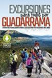 Excursiones para Todos Por Guadarrama. 25 Rutas familiares para Las Cuatro estaciones del Año: 25 rutas familiares para todas las cuatro estaciones del año