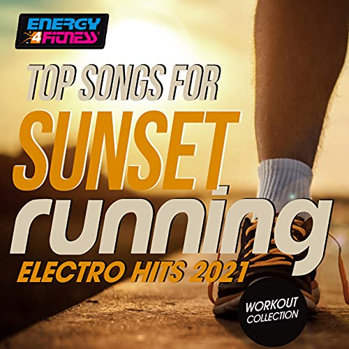 Top Songs for Sunset Running Electro Hits 2021 Workout Collection [Explicit]