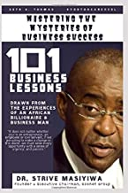 Mastering the Mysteries of Business Success: 101 Business Lessons Drawn From The Personal Experiences Of An African Entrepreneur And Billionaire, Dr. Strive Masiyiwa. (Kindle Publishing)