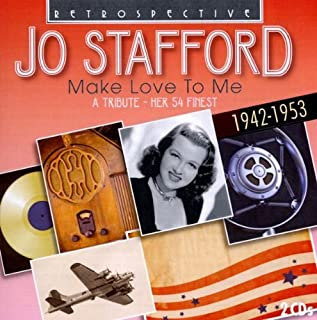 Make Love to Me: Her 54 Finest 1942-1953 By Jo Stafford (2008-10-27)