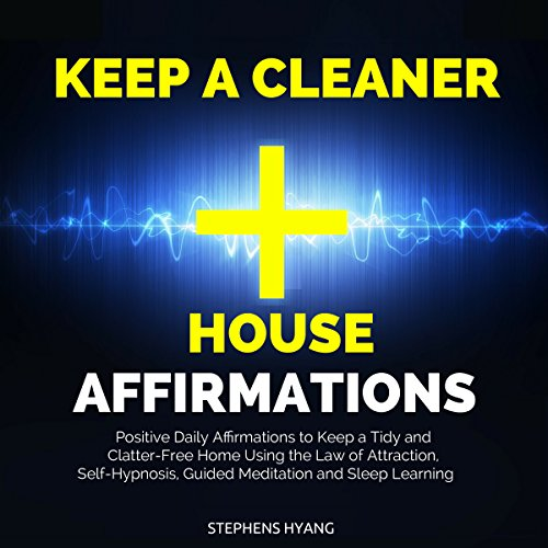 Keep a Cleaner House Affirmations Audiobook By Stephens Hyang cover art