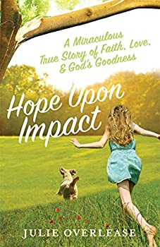 Hope Upon Impact  A Miraculous True Story of Faith Love and God s Goodness  Volume 1