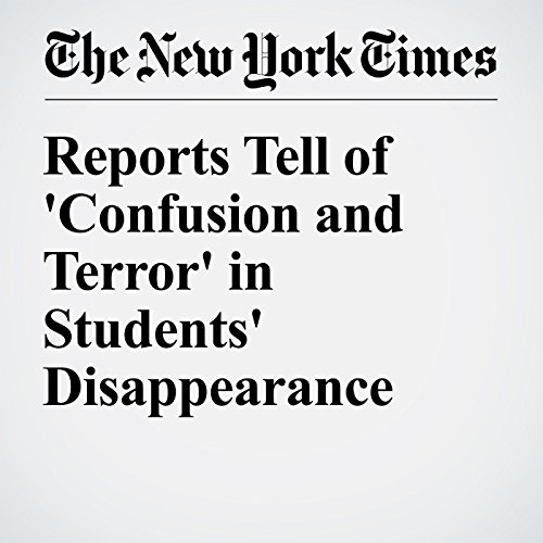Reports Tell of 'Confusion and Terror' in Students' Disappearance cover art