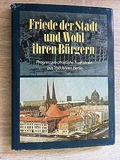 Friede der Stadt und Wohl ihren Bürgern: Progressive christliche Traditionen aus 750 Jahren Berlin (German Edition)