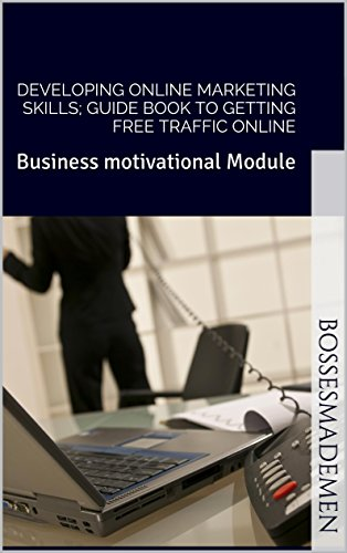 Developing online marketing skills; Guide book to getting free traffic online: Business motivational Module (BossesMadeMen 2) by [John Livingston , BossesMadeMen]