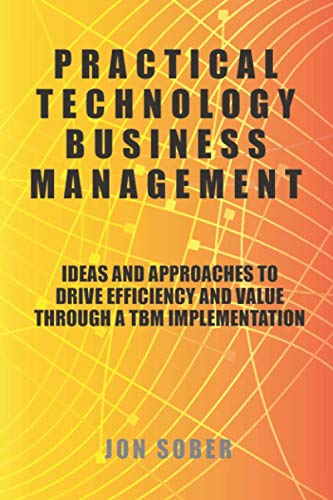 Practical Technology Business Management: Ideas And Approaches To Drive Efficiency And Value Through A TBM Implementation