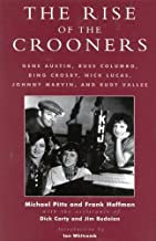 The Rise of the Crooners: Gene Austin, Russ Columbo, Bing Crosby, Nick Lucas, Johnny Marvin and Rudy Vallee (Studies and Documentation in the History of Popular Entertainment Book 2)
