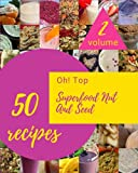 Oh! Top 50 Superfood Nut And Seed Recipes Volume 2: Save Your Cooking Moments with Superfood Nut And Seed Cookbook!