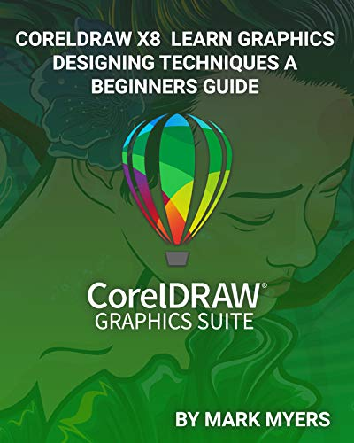 CORELDRAW X8 LEARN GRAPHICS DESIGNING TECHNIQUES A BEGINNERS GUIDE (English Edition)