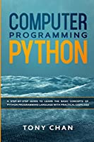 Computer Programming Python: A step-by-step guide to learn the basic concepts of Python Programming Language with practical exercises