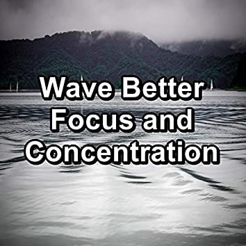 Wave Better Focus and Concentration