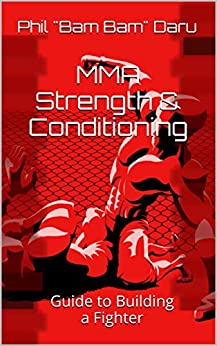 """MMA Strength & Conditioning: Guide to Building a Fighter by [Phil """"Bam Bam"""" Daru]"""