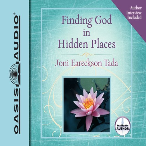 Finding God in Hidden Places                   By:                                                                                                                                 Joni Eareckson Tada                               Narrated by:                                                                                                                                 Joni Eareckson Tada                      Length: 3 hrs and 4 mins     11 ratings     Overall 4.9